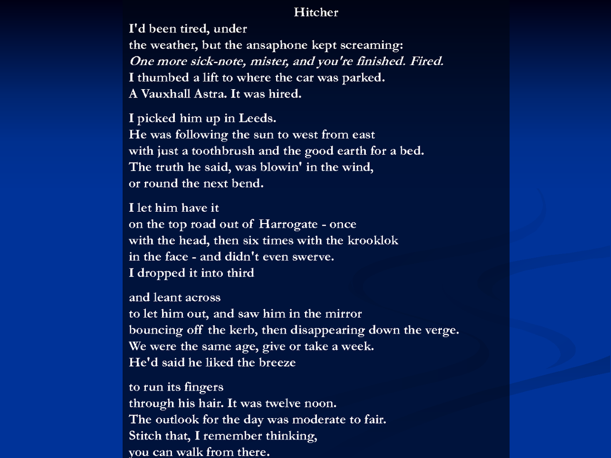 analysis of hitcher by simon armitage The first stanza of simon armitage's poem 'hitcher' reveals that the narrator has been off work for a while and is under threat of losing his job.