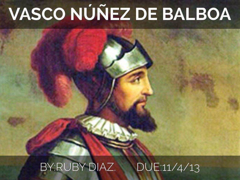 vasco nunez de balboa Vasco núñez de balboa est un explorateur et un conquistador espagnol, né en 1475 à jerez de los caballeros en espagne et mort le 15 janvier 1519 à cala.