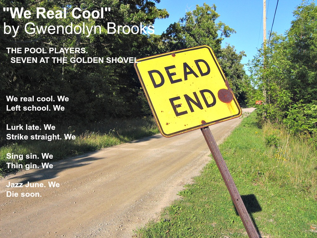 essays on we real cool by gwendolyn brooks We real cool poetry analysis gwendolyn brooks attempts to this is apparent in the line,we real cool we left school(1,2) where brooks describes.