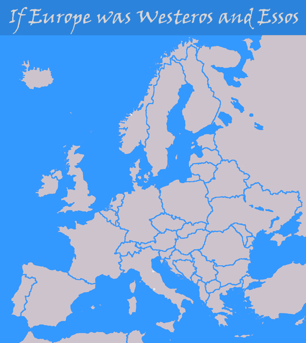 If Europe was Westeros and Essos