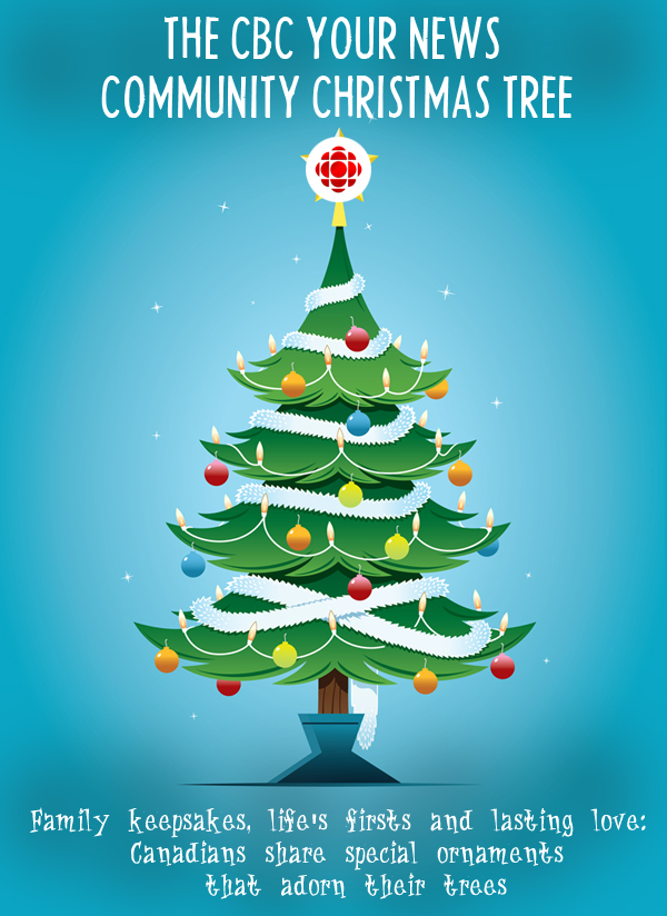 The Cbc Your News Community Christmas Tree Readers Share