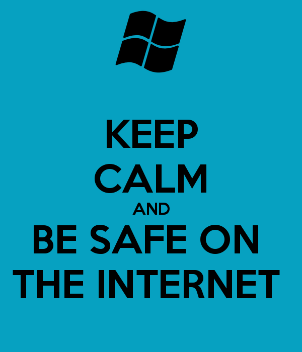 Stay safe on the internet keep calm and don 39 t panic if for Internet be and you