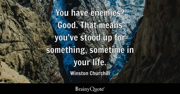 Winston Churchill Quotes You Have Enemies Good That Me